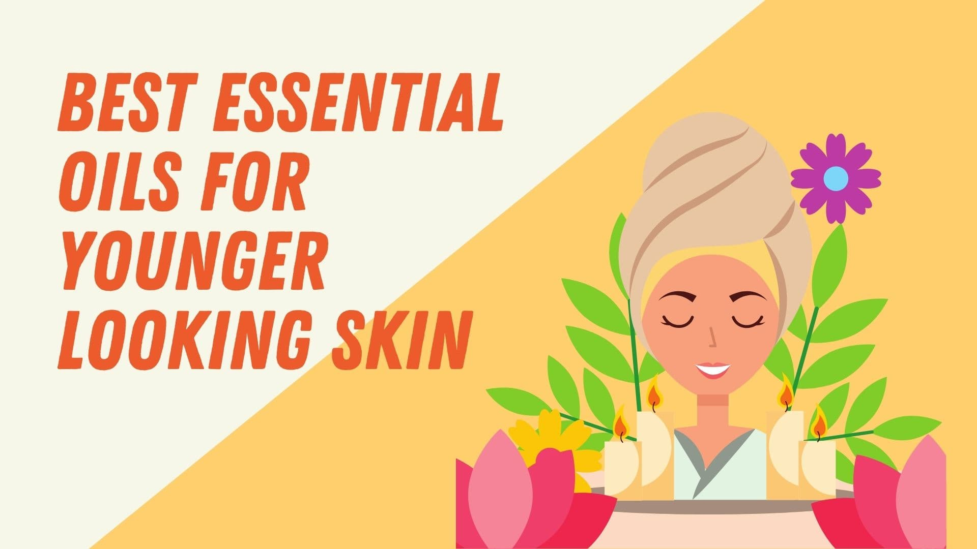 Best Essential oils for younger Looking skin