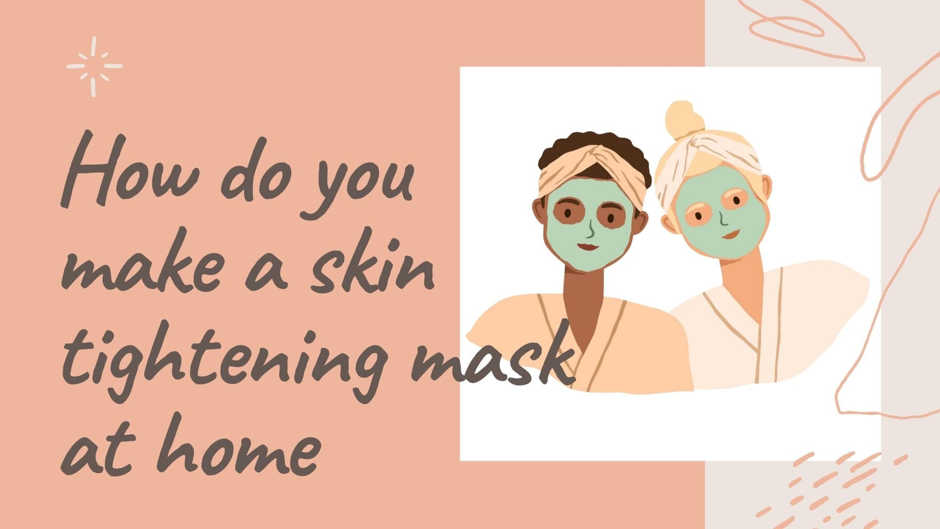 How do you make a skin tightening mask at home