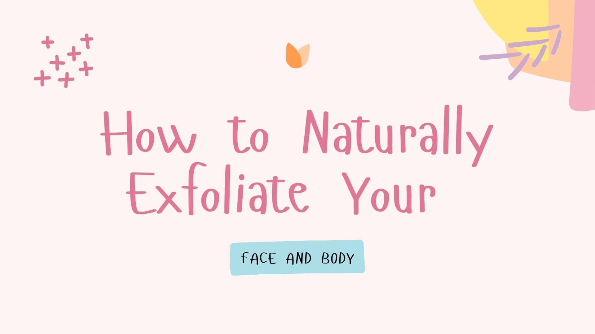 How to Naturally Exfoliate Your Face and Body