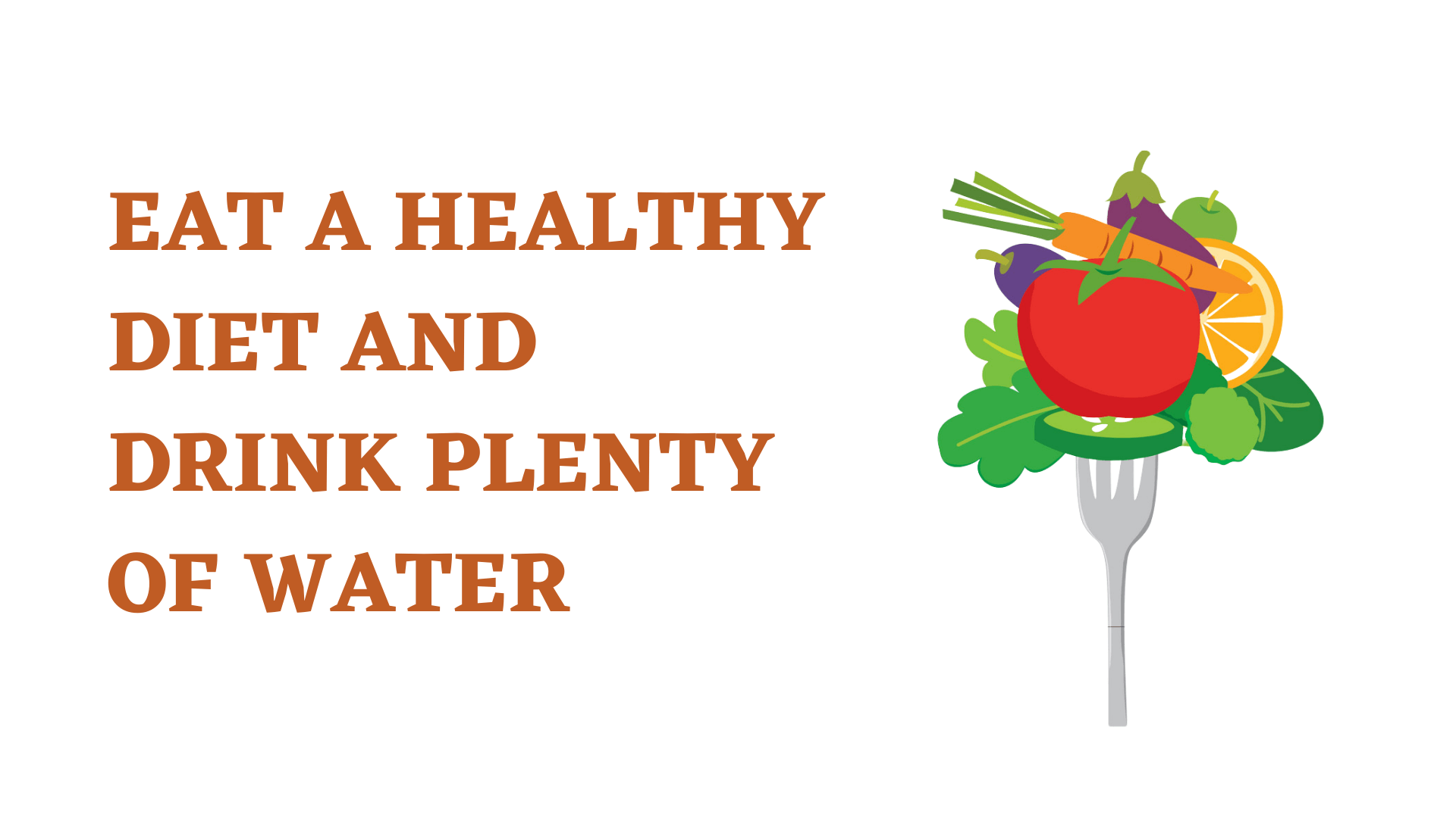 Eat a healthy diet and drink plenty of water