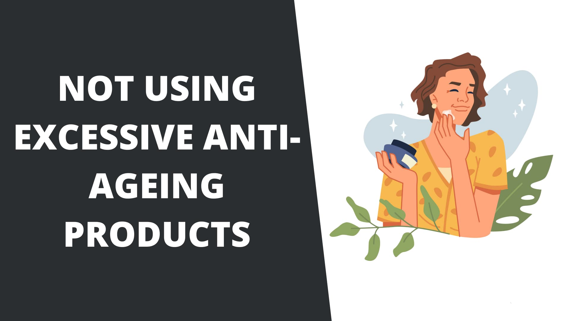 Not using excessive anti-ageing products