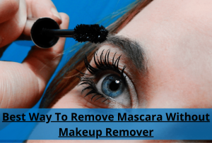 Best way to remove mascara without makeup remover
